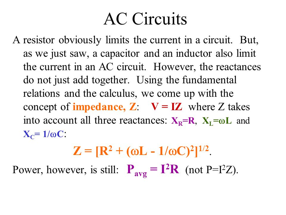 AC Circuits Z = [R2 + (wL - 1/wC)2]1/2.